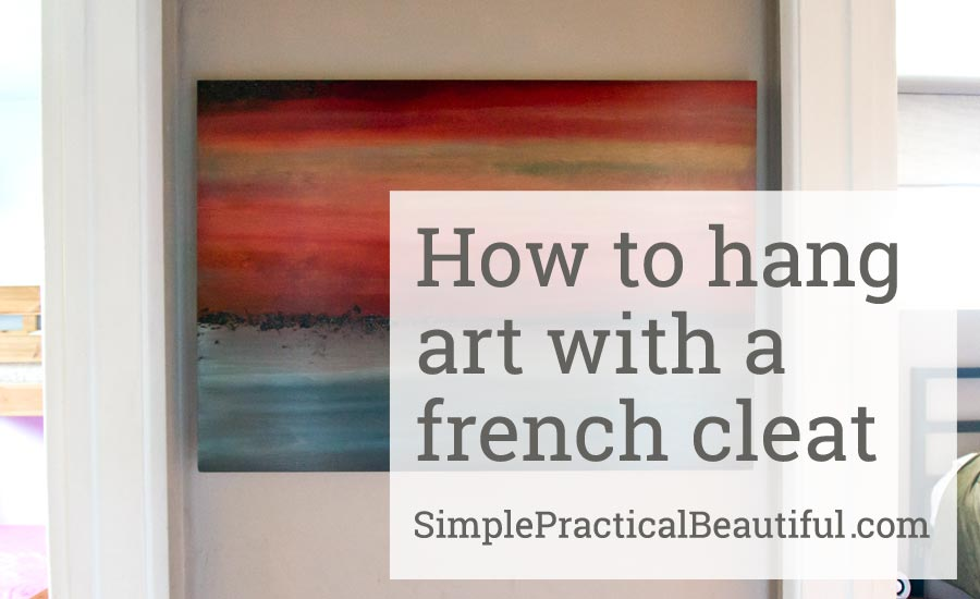 How To Hang Art With A French Cleat Simple Practical